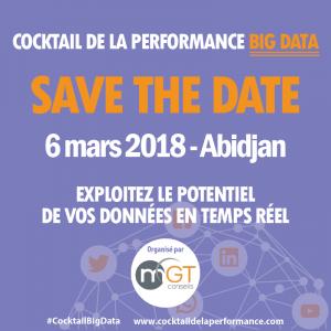 SAVE THE DATE   Cocktail de la performance Big Data le 6 mars 2018 à Abidjan. Esploitez le potentiel de vos données en temps réel avec Mgt conseils.